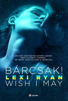 Lexi Ryan - Bárcsak - Wish I May