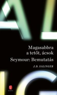 Jerome David Salinger - Magasabbra a tetőt, ácsok - Seymour: Bemutatás [eKönyv: epub, mobi]