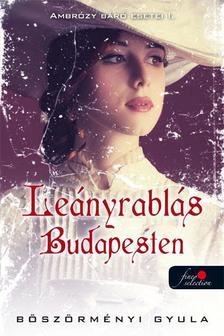 BÖSZÖRMÉNYI GYULA - Ambrózy báró esetei I. - Leányrablás Budapesten - PUHA BORÍTÓS