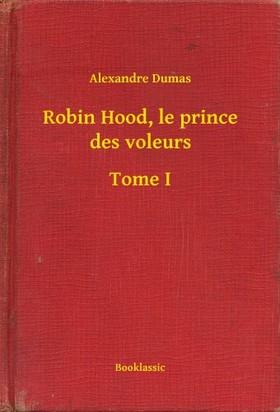 Alexandre DUMAS - Robin Hood, le prince des voleurs - Tome I [eKönyv: epub, mobi]