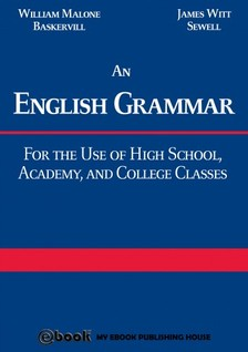 James Witt Sewell William Malone Baskervill, - An English Grammar: For the Use of High School, Academy, and College Classes [eKönyv: epub, mobi]