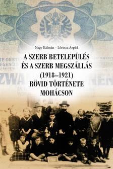 Nagy Kálmán - Lőrincz Árpád - A szerb betelepülés és a szerb megszállás (1918-1921) rövid története Mohácson