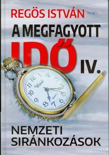 Regös István - A megfagyott idő IV. - Nemzeti siránkozások