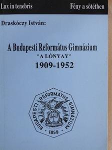 """Draskóczy István - A Budapesti Református Gimnázium """"A Lónyay"""" 1909-1952 [antikvár]"""
