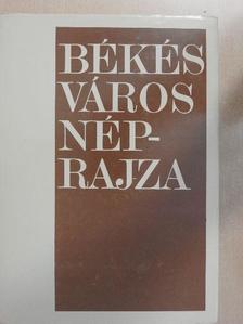 Farkas Gyula - Békés város néprajza [antikvár]