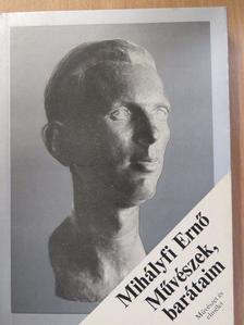 Mihályfi Ernő - Művészek, barátaim [antikvár]
