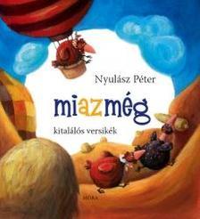 NYULÁSZ PÉTER - MIAZMÉG - KITALÁLÓS VERSIKÉK