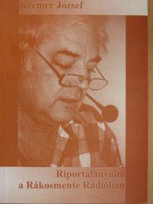 Krémer József - Riportalanyaim a Rákosmente Rádióban [antikvár]