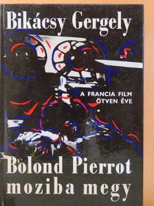 Bikácsy Gergely - Bolond Pierrot moziba megy [antikvár]