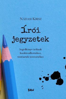 Nádasi Krisz - Írói jegyzetek - Segédkönyv íróknak karakteralkotáshoz, történetek tervezéséhez (bővített kiadás)