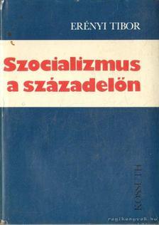Erényi Tibor - Szocializmus a századelőn [antikvár]