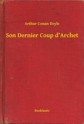 Arthur Conan Doyle - Son Dernier Coup d Archet [eKönyv: epub, mobi]