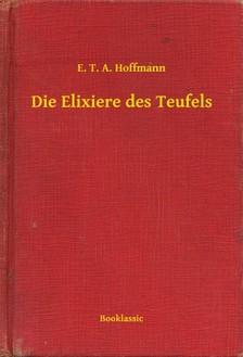 E. T. A. Hoffmann - Die Elixiere des Teufels [eKönyv: epub, mobi]