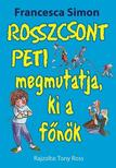 Francesca Simon - Rosszcsont Peti megmutatja, ki a fõnök