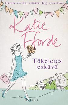 Katie Fforde - Tökéletes esküvő