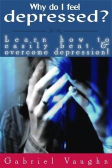 Vaughn Gabriel - Why Do I Feel Depressed? [eKönyv: epub, mobi]