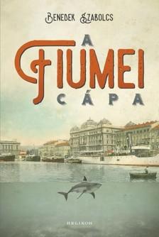 Benedek Szabolcs - A fiumei cápa [eKönyv: epub, mobi]