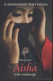 Sherry Jones - Aisha, a hit védelmezője [antikvár]