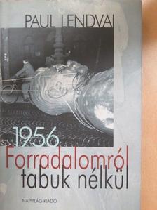 Paul Lendvai - Forradalomról tabuk nélkül 1956 [antikvár]