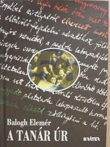 Balogh Elemér - A tanár úr [antikvár]