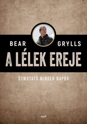 Bear Grylls - A lélek ereje [eKönyv: epub, mobi]