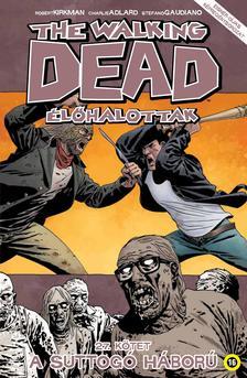 KIRKMAN, ROBERT-ADLARD, CHARLIE - The Walking Dead - Élőhalottak 27. A Suttogó háború