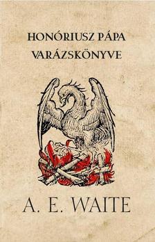 Arthur Edward Waite - Honóriusz pápa varázskönyv