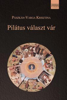 Pászkán-Varga Krisztina - Pilátus választ vár