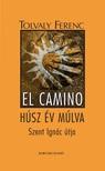 Tolvaly Ferenc - El Camino - húsz év múlva