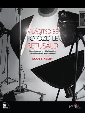 Scott Kelby - Világítsd be!Fotózd le!Retusáld!
