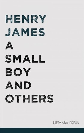 Henry James - A Small Boy and Others