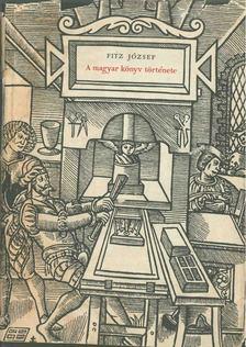 Fitz József - A magyar könyv története 1711-ig [antikvár]
