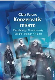 Glatz Ferenc - Konzervatív reform [antikvár]