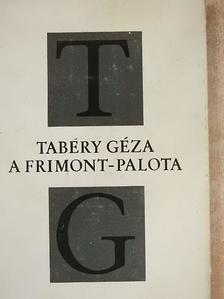 Tabéry Géza - A Frimont-palota [antikvár]