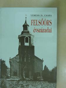 Veress D. Csaba - Felsőörs évszázadai [antikvár]