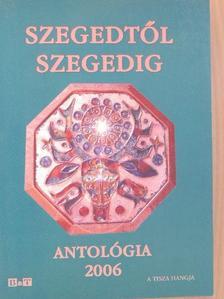 Apró Ferenc - Szegedtől Szegedig - Antológia 2006 [antikvár]