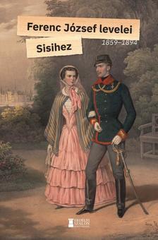 Ferenc József - Ferenc József levelei Sisihez - I. kötet