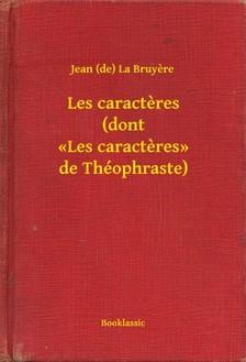 Bruyere Jean (de) La - Les caracteres (dont <<Les caracteres>> de Théophraste) [eKönyv: epub, mobi]