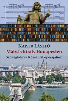 Kaiser László - Mátyás Király Budapesten [antikvár]