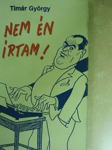 Timár György - Nem én írtam! [antikvár]