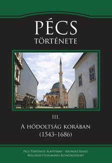Sudár Balázs, Varga Szabolcs, Varga J. János - Pécs története III. A hódoltság korában (1543-1686)