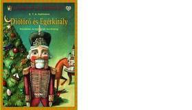 HOFFMANN, E.T.A. - DIÓTÖRŐ ÉS EGÉRKIRÁLY - KLASSZIKUSOK KISEBBEKNEK -
