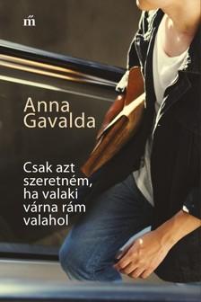 Anna Gavalda - Csak azt szeretném, ha valaki várna rám valahol [eKönyv: epub, mobi]
