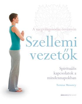 Teresa Moorey - Szellemi vezetők - Spirituális kapcsolatok a mindennapokban