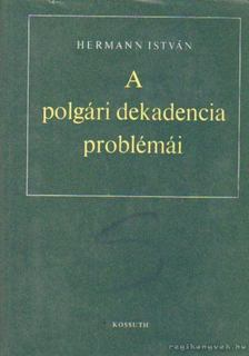 Hermann István - A polgári dekadencia problémái [antikvár]