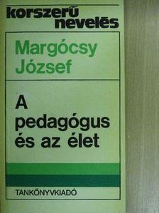 Margócsy József - A pedagógus és az élet [antikvár]