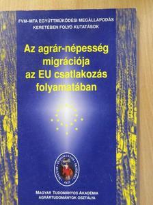 Fogarasi József - Az agrár-népesség migrációja az EU csatlakozás folyamatában [antikvár]