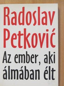 Radoslav Petkovic - Az ember, aki álmában élt [antikvár]