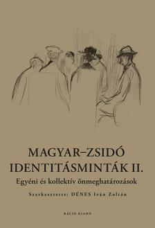 DÉNES IVÁN ZOLTÁN (SZERK.) - Magyar-zsidó identitásminták II. Egyéni és Kollektív önmeghatározások