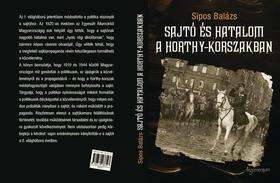 Sipos Balázs - Sajtó és hatalom a Horthy-korszakban - Politika- és társadalomtörténeti vázlat